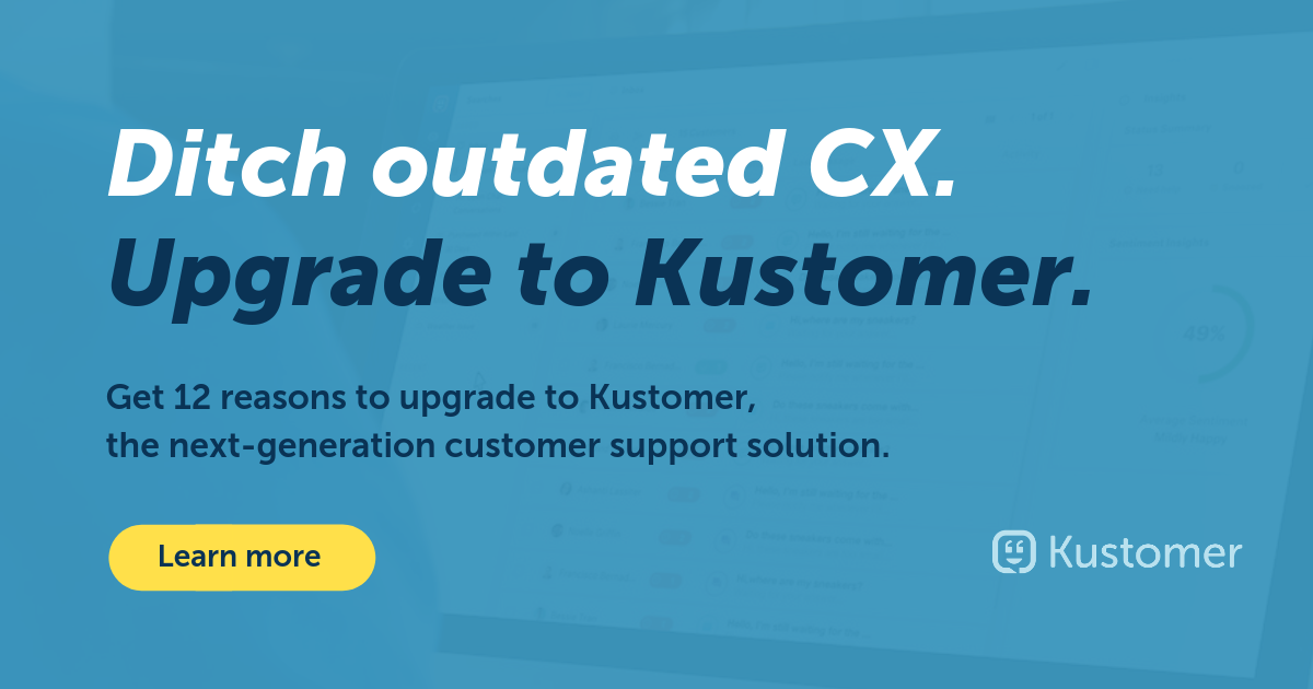 12 Reasons to Upgrade Your CX Tech | Kustomer
