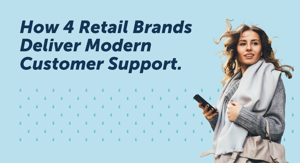 How 4 Retail Brands Deliver Modern Customer Support