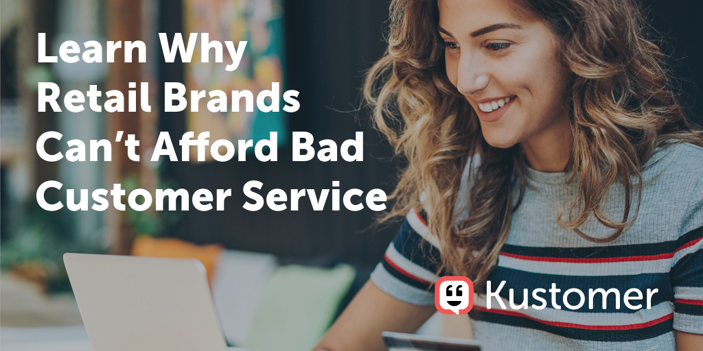 The Customer Service Retail Report | Kustomer Resources